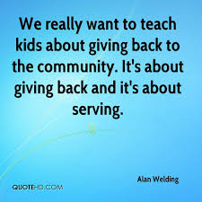 Giving Back To The Community Quotes Magnificent Alan Welding Quotes QuoteHD