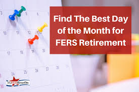 Discover The Best Day Of The Month For Fers Retirement