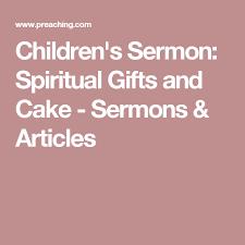 children s sermon spiritual gifts and cake sermons articles