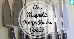 are magnetic knife racks good learn the truth