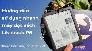 BIBOX] Hướng dẫn sử dụng nhanh máy đọc sách Likebook P6 - YouTube