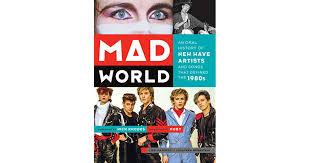 mad world an history of new wave artists and songs that defined the 1980s by lori majewski