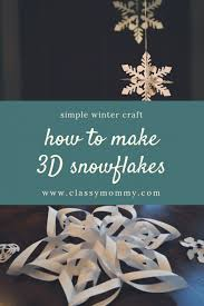 How To Make A 3d Snowflake How To Make 3d Snowflakes Classy Mommy