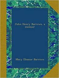 John Henry Barrows, a memoir: Barrows, Mary Eleanor: Amazon.com: Books