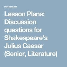 best julius caesar images teaching english  julius caesar persuasive essay lesson plans discussion questions for shakespeare s julius caesar