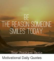 BE THE REASON SOMEONE SMILES TODAY Your Positive Oasis Motivational Impressive Positive Daily Quotes