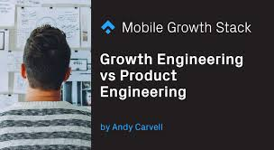 Design Vs Engineering Growth Engineering Vs Product Engineering The Mobile