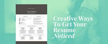 10 Creative Ways To Get Your Resume Noticed