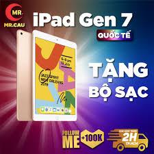 Máy tính bảng iPad Gen 7 (2019) màn 10.02 inch ,4G/Wifi ,sử dụng bàn phím  rời, apple pencil, RAM 3G, Chip A10 MR CAU tốt giá rẻ