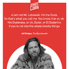 HOT CORN Quotes The Big Lebowski The HotCorn Magnificent Big Lebowski Quotes