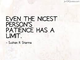 Good Person Quotes Gorgeous Even The Nicest Person's Patience Has A Limit Sushan R Sharma
