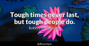Quotes About Getting Through Tough Times Extraordinary Tough Times Never Last But Tough People Do Robert H Schuller
