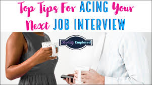 Tips For Acing A Job Interview Top Tips For Acing Your Next Job Interview Perfectly Employed