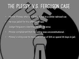 plessy v s ferguson by yonit krebs the plessy v s ferguson case