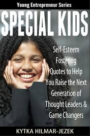 Special Kids Self Esteem Building Quotes To Help You Raise The Next