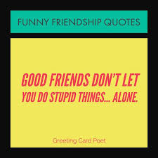 Funny Friendship Quotes Mesmerizing Very Funny Friendship Quotes For Your Favorite Friends