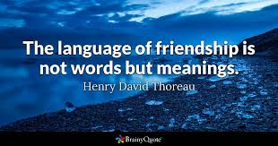 Thoreau Quotes Best The Language Of Friendship Is Not Words But Meanings Henry David