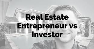 Real Estate Entrepreneur Vs Investor Alpha Home Flipping Blog