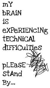 Brain Quotes Magnificent My Brain Is Experiencing Technical Difficulties Please Stand By