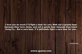 I Love You So Much Id Fight A Bear For You Well Not A Grizzly Bear