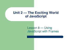 unit 2 the exciting world of javascript n