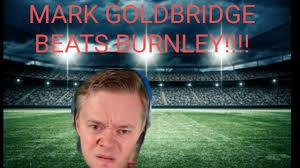 MARK GOLDBRIDGE BATTERS BURNLEY!! - YouTube