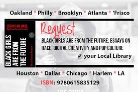 want ldquo black girls are from the future essays on race digital want ldquoblack girls are from the future essays on race digital creativity and pop culturerdquo at your local library you can request it