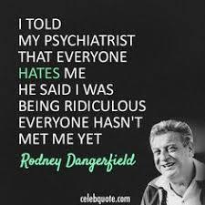 Rodney Dangerfield on Pinterest   Mental Health Humor, Funny ... via Relatably.com