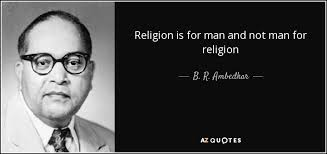 Religion Quotes Best B R Ambedkar Quote Religion Is For Man And Not Man For Religion