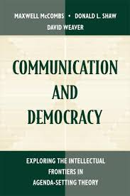 Agenda Setting Communication And Democracy Exploring The Intellectual Frontiers In Agenda Setting Theory
