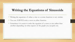 3 writing the equations of sinusoids writing the equations of either a sine or a cosine function