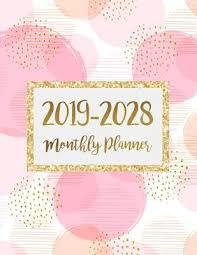 Monthly Calendar Notebook 2019 2028 Ten Years Monthly Calendar Planner Ten Years
