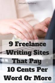 best writing sites ideas fanfiction writer  9 lance writing sites that pay 10 cents per word or more