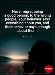 Quotes About Being Good Inspirational Quotes About Life Never Regret Being A Good Person 11