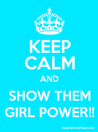 Keep Calm And Show Them Girl Power Keep Calm And Posters