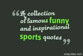 Inspirational Sports Quotes Stunning A Collection Of Famous Funny And Inspirational Sports Quotes Quotes