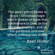 Christian Quotes About Easter Best of The Great Gift Of Easter Is Hope Christian Hope Which Makes Us