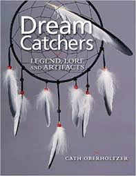Dream Catchers Legend Lore And Artifacts Fascinating Dream Catchers Legend Lore And Artifacts Cath Oberholtzer