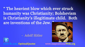adolf hitler quotes hitler quotes about love hitler quotes if you  the heaviest blow which ever hit humanity was christianity bolshevism is christianity s illegitimate child