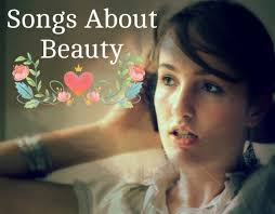 beautiful inside and out 64 songs about beauty