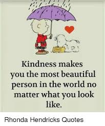Quotes About Kindness Best Kindness Makes Vou The Most Beautiful Person In The World No Matter