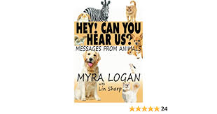 Hey! Can You Hear Us?: Messages From Animals: Logan, Myra, Sharp, Lin:  9780991153206: Amazon.com: Books