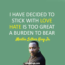 Martin Luther King Jr Quotes About Love Interesting Martin Luther King Jr Quote About Love Hate Burden CQ