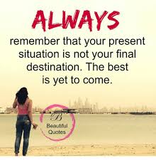 Your Always Beautiful Quotes Best Of ALWAYS Remember That Your Present Situation Is Not Your Final