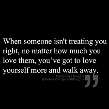 Quotes About Going Away From Someone You Love Magnificent When Someone Isn't Treating You Right You've Got To Love Yourself