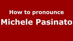 How to pronounce Michele Pasinato (Italian/Italy) - PronounceNames.com -  YouTube