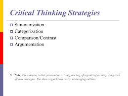 critical thinking organization strategies using reading skills to  critical thinking strategies summarization categorization comparison contrast argumentation note the examples in this presentation