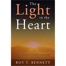 The Light In The Heart The Light In The Heart By Roy T Bennett