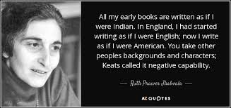 Ruth Prawer Jhabvala quote  All my early books are written as if I     AZ Quotes