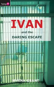 Ivan And the Daring Escape by Myrna Grant - Christian Focus Publications